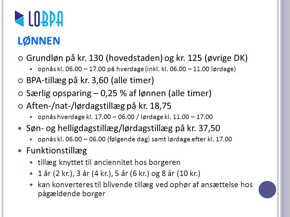 LØNNEN Grundløn på kr. 130 (hovedstaden) og kr. 125 (øvrige DK)