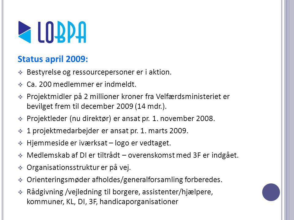 Status april 2009: Bestyrelse og ressourcepersoner er i aktion.