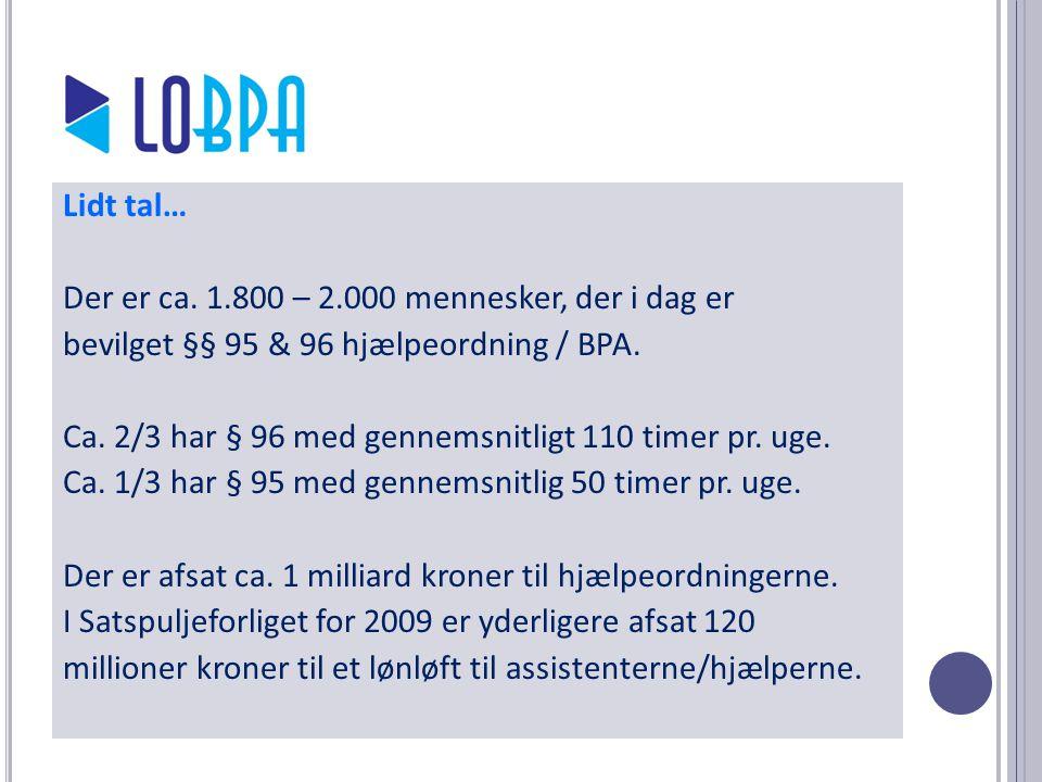 Lidt tal… Der er ca. 1.800 – 2.000 mennesker, der i dag er bevilget §§ 95 & 96 hjælpeordning / BPA.