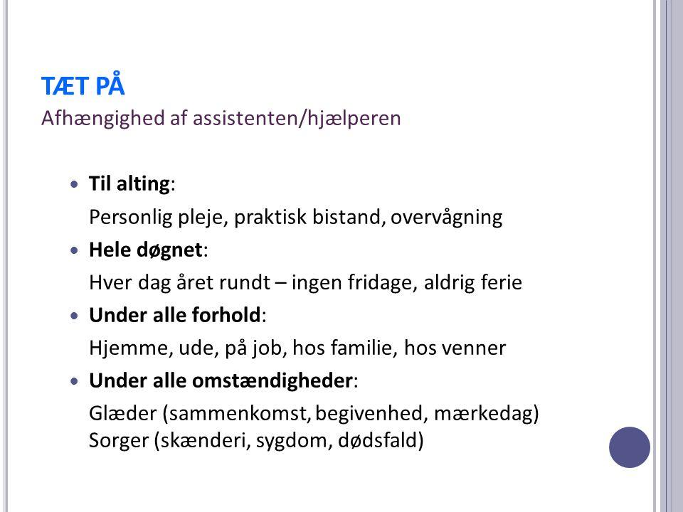 TÆT PÅ Afhængighed af assistenten/hjælperen Til alting: