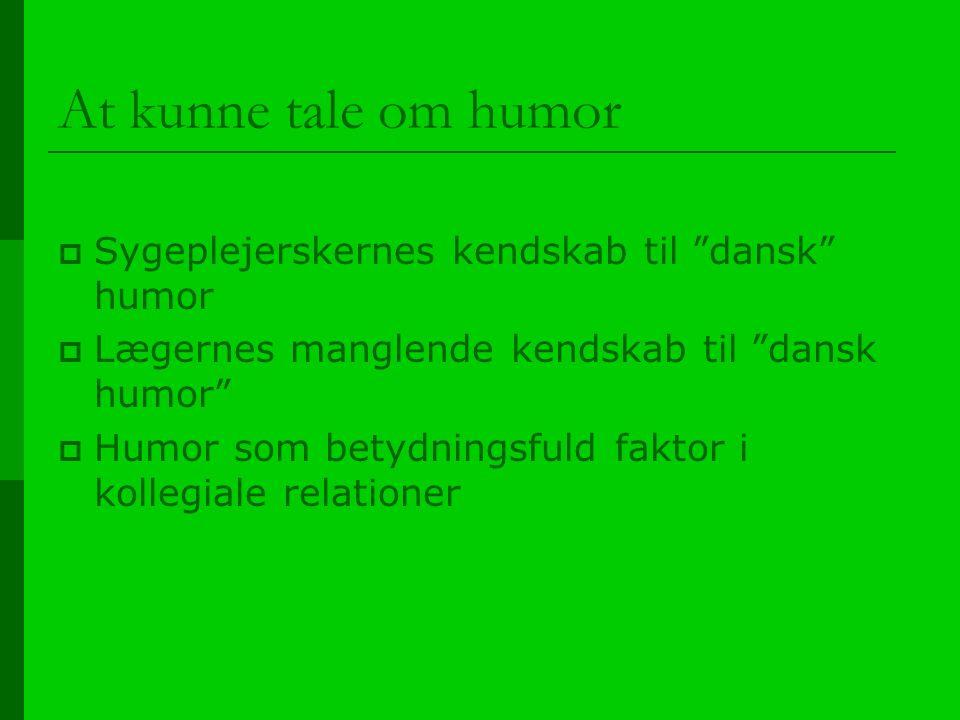 At kunne tale om humor Sygeplejerskernes kendskab til dansk humor
