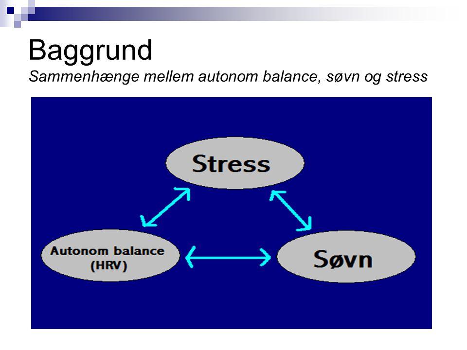 Baggrund Sammenhænge mellem autonom balance, søvn og stress