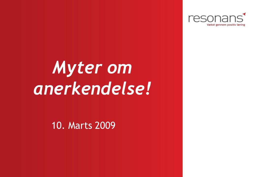Myter om anerkendelse! 10. Marts 2009