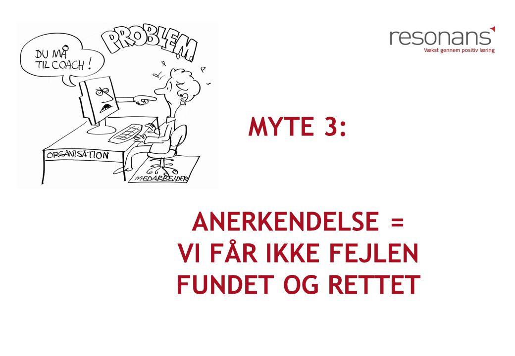 Myte 3: Anerkendelse = vi får ikke fejlen fundet og rettet