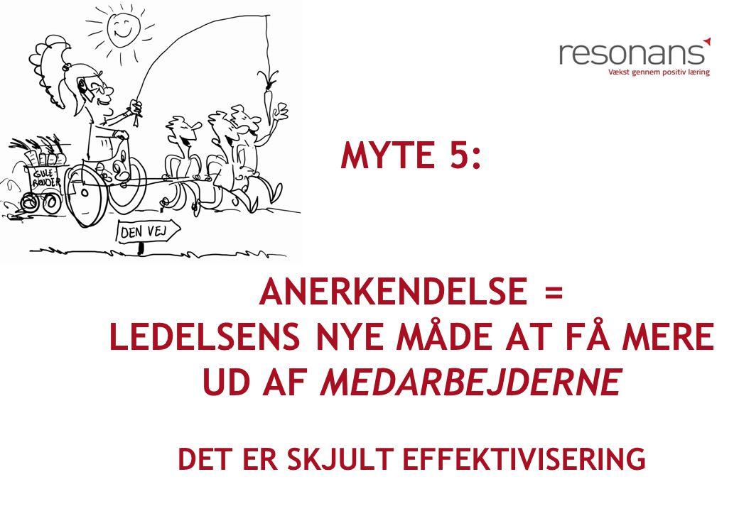 Myte 5: Anerkendelse = ledelsens nye måde at få mere ud af medarbejderne det er skjult effektivisering