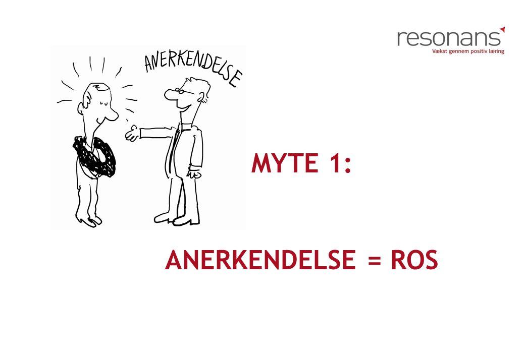 Myte 1: Anerkendelse = ros