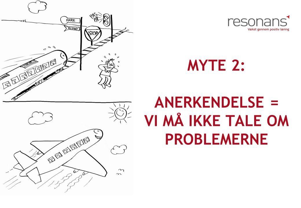 Myte 2: Anerkendelse = vi må ikke tale om problemerne