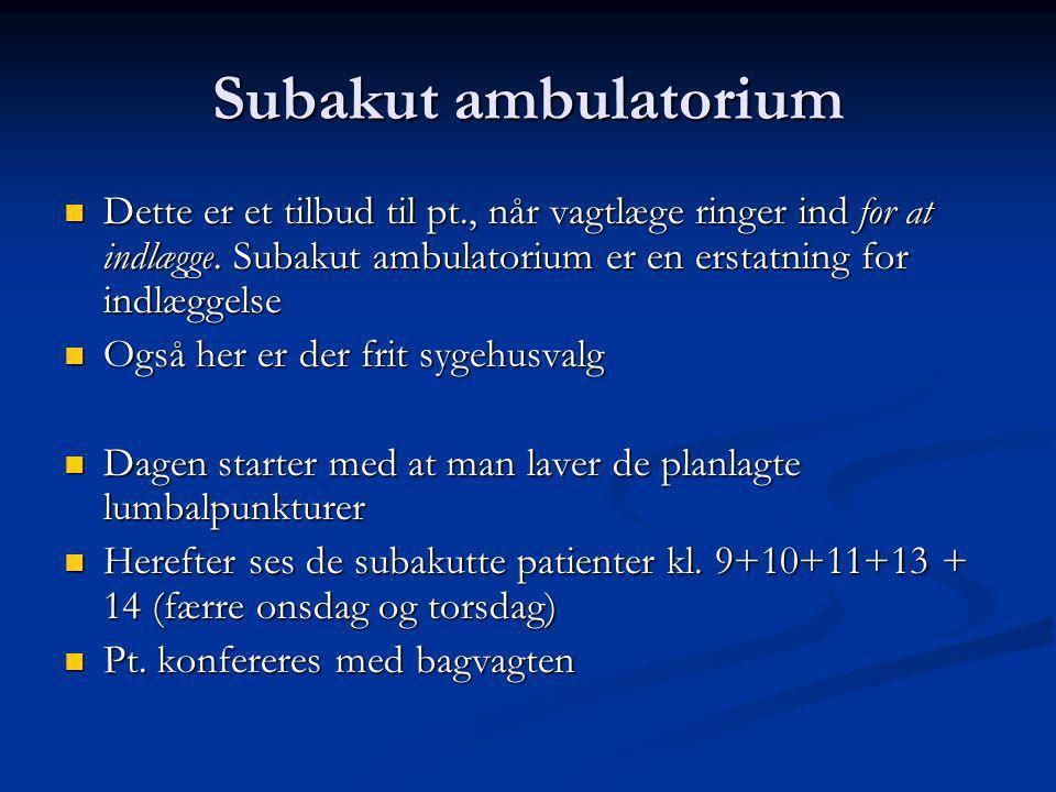 Subakut ambulatorium Dette er et tilbud til pt., når vagtlæge ringer ind for at indlægge. Subakut ambulatorium er en erstatning for indlæggelse.