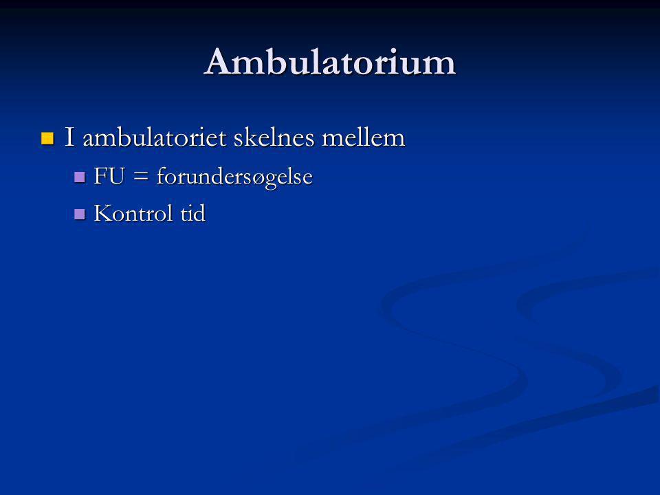 Ambulatorium I ambulatoriet skelnes mellem FU = forundersøgelse