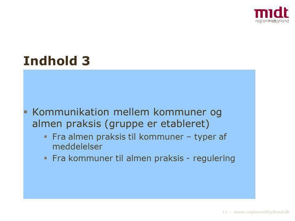 Indhold 3 Kommunikation mellem kommuner og almen praksis (gruppe er etableret) Fra almen praksis til kommuner – typer af meddelelser.