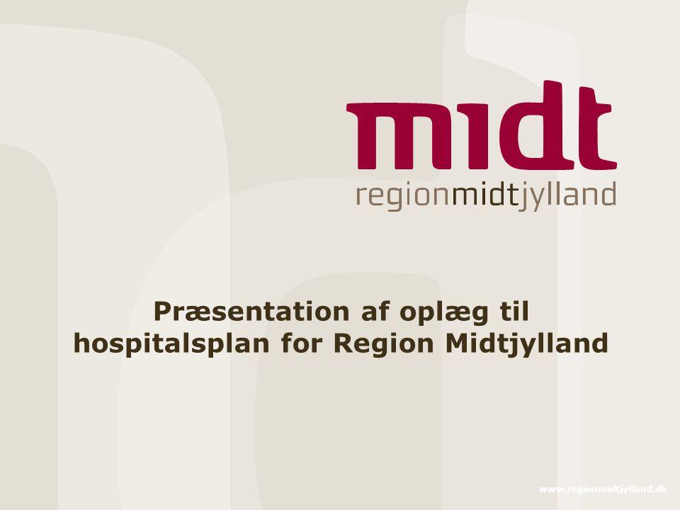 Præsentation af oplæg til hospitalsplan for Region Midtjylland