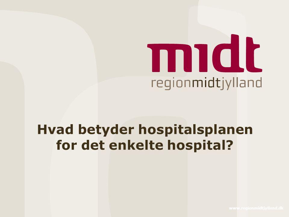 Hvad betyder hospitalsplanen for det enkelte hospital