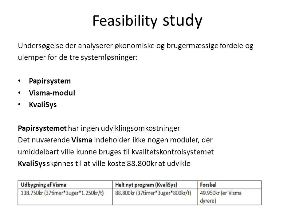 Feasibility study Undersøgelse der analyserer økonomiske og brugermæssige fordele og. ulemper for de tre systemløsninger: