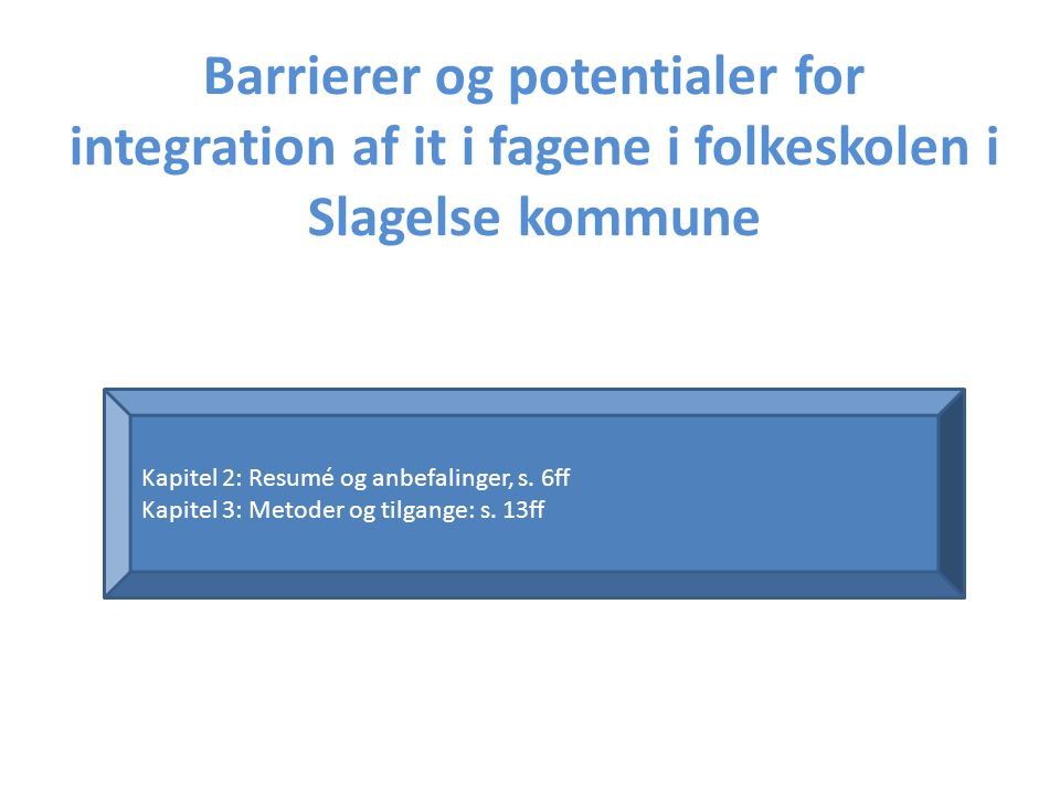 Barrierer og potentialer for integration af it i fagene i folkeskolen i Slagelse kommune