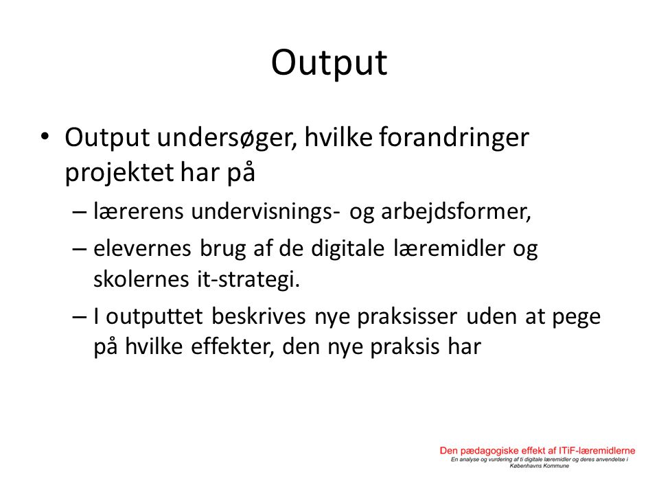 Output Output undersøger, hvilke forandringer projektet har på