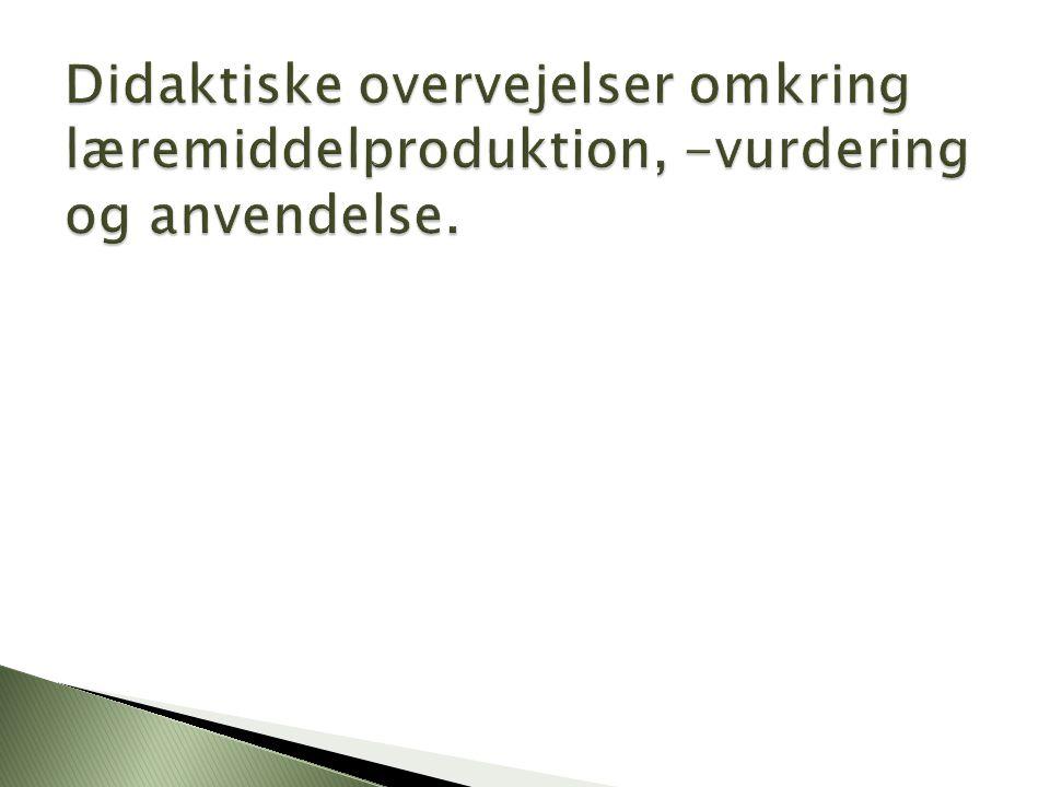 Didaktiske overvejelser omkring læremiddelproduktion, -vurdering og anvendelse.