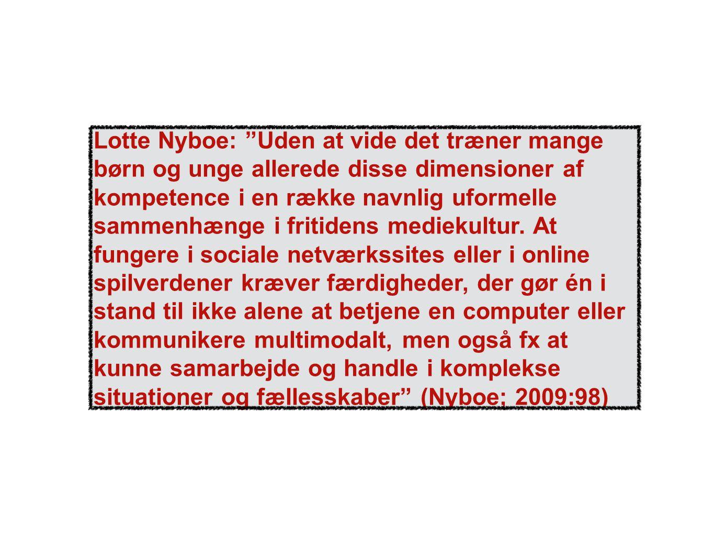 Lotte Nyboe: Uden at vide det træner mange børn og unge allerede disse dimensioner af kompetence i en række navnlig uformelle sammenhænge i fritidens mediekultur.