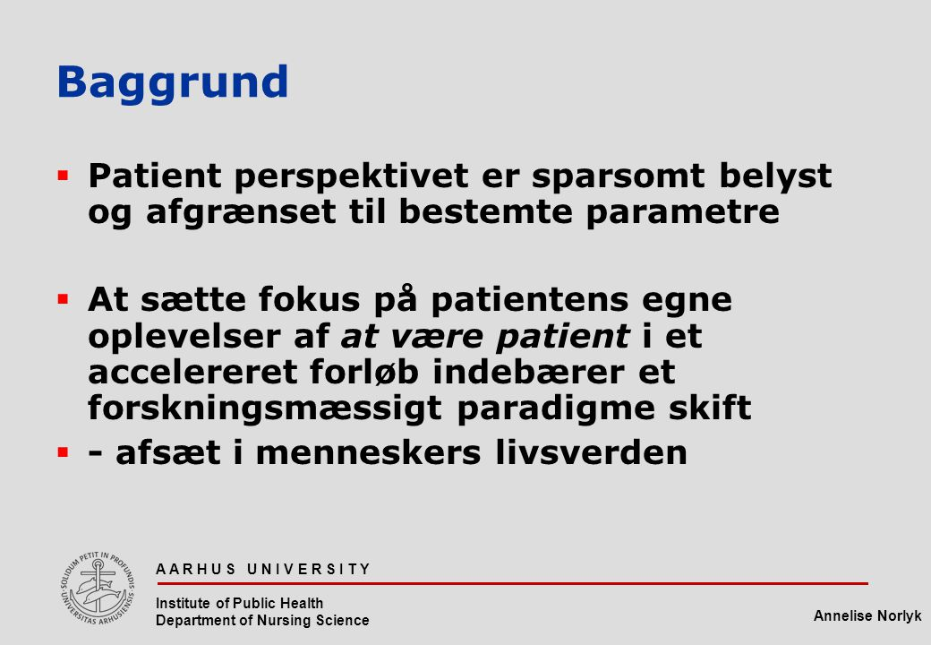 Baggrund Patient perspektivet er sparsomt belyst og afgrænset til bestemte parametre.