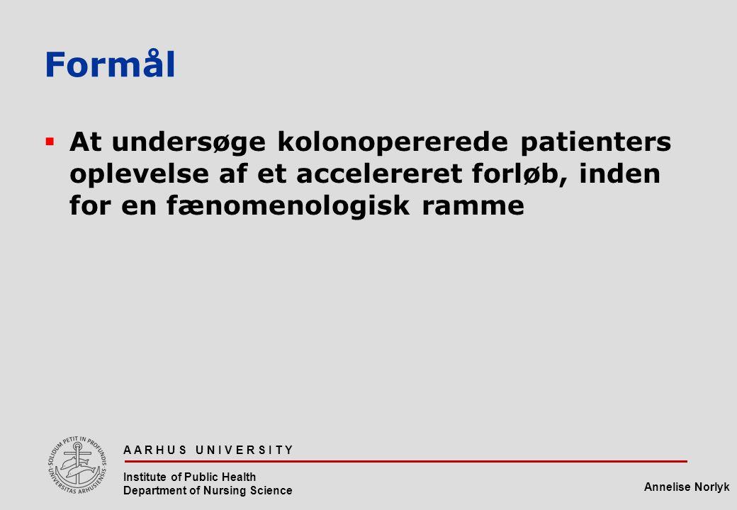 Formål At undersøge kolonopererede patienters oplevelse af et accelereret forløb, inden for en fænomenologisk ramme.