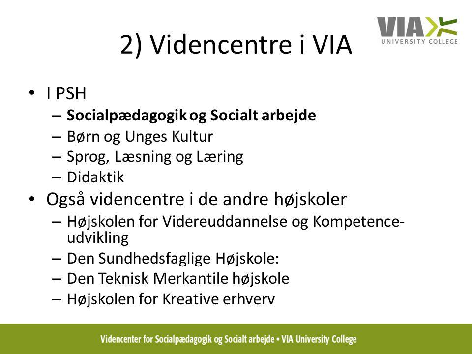 2) Videncentre i VIA I PSH Også videncentre i de andre højskoler