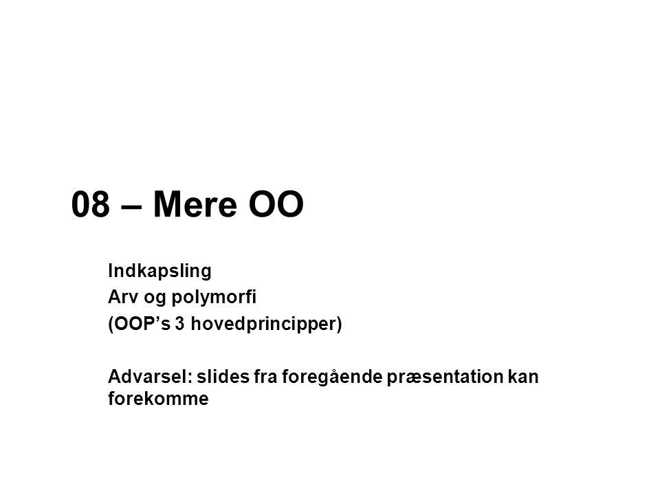 08 – Mere OO Indkapsling Arv og polymorfi (OOP's 3 hovedprincipper)