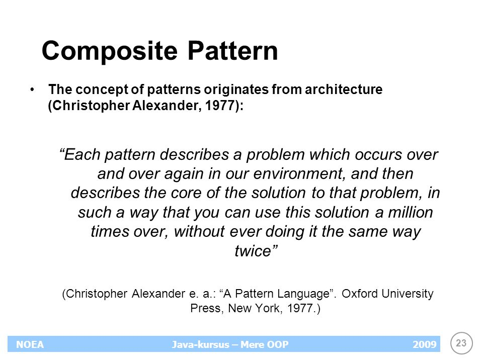Composite Pattern The concept of patterns originates from architecture (Christopher Alexander, 1977):