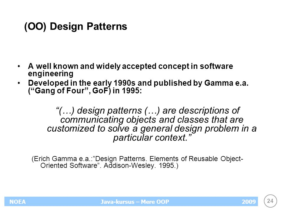 (OO) Design Patterns A well known and widely accepted concept in software engineering.