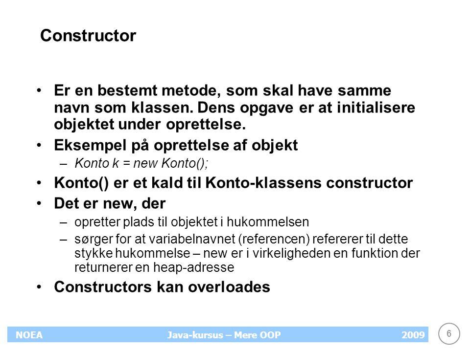 Constructor Er en bestemt metode, som skal have samme navn som klassen. Dens opgave er at initialisere objektet under oprettelse.