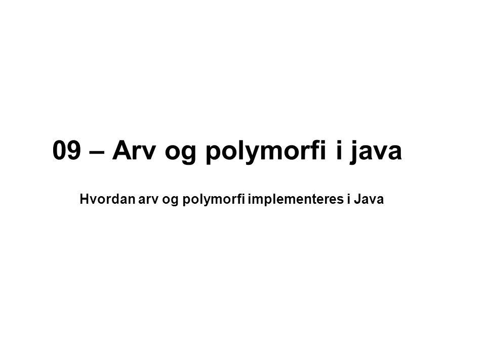 09 – Arv og polymorfi i java