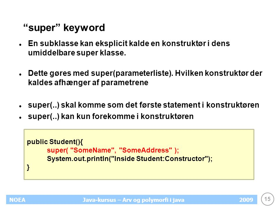 super keyword En subklasse kan eksplicit kalde en konstruktør i dens umiddelbare super klasse.
