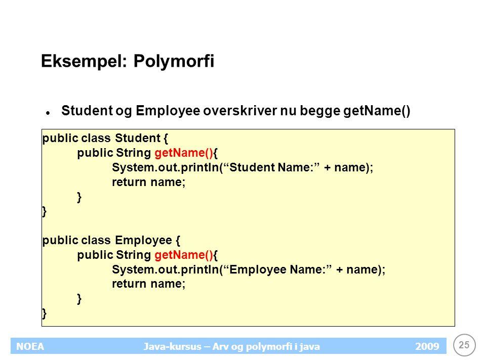 Eksempel: Polymorfi Student og Employee overskriver nu begge getName()