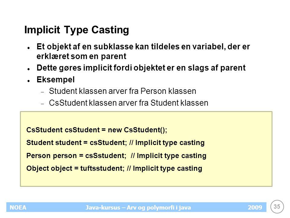 Implicit Type Casting Et objekt af en subklasse kan tildeles en variabel, der er erklæret som en parent.