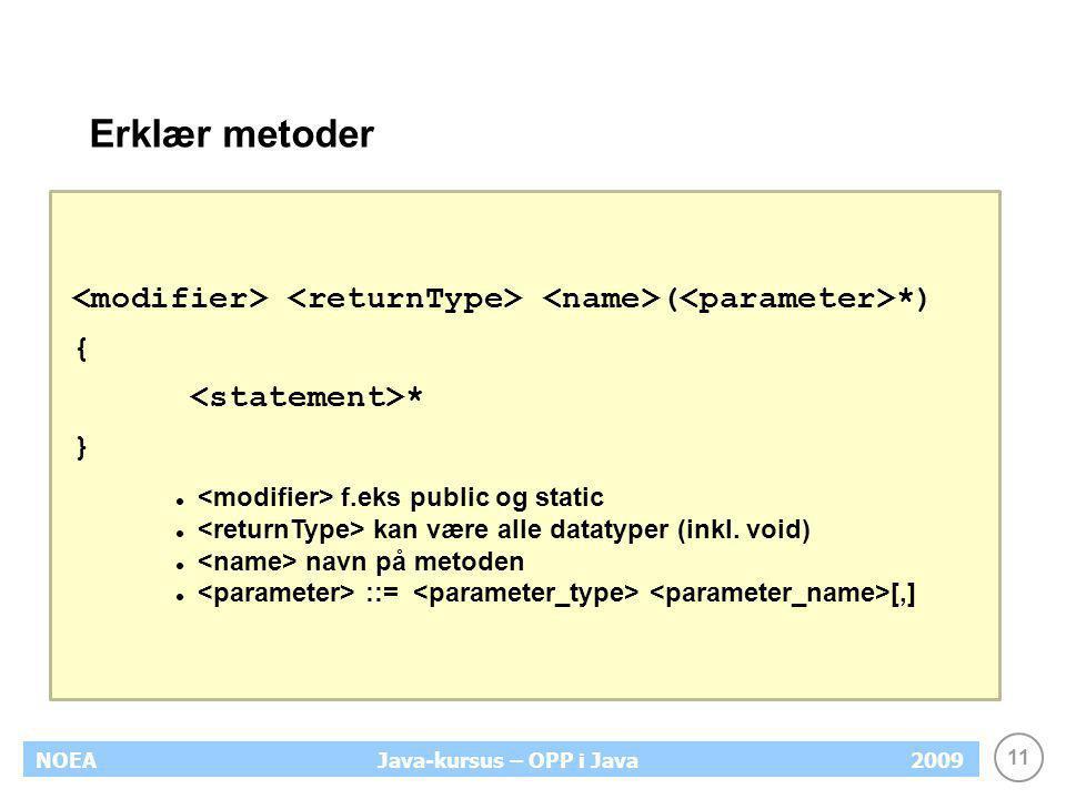 Erklær metoder <modifier> <returnType> <name>(<parameter>*) { <statement>* } <modifier> f.eks public og static.