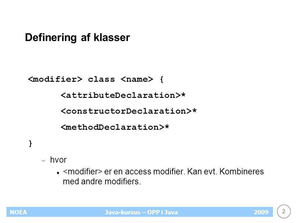 Definering af klasser <modifier> class <name> {