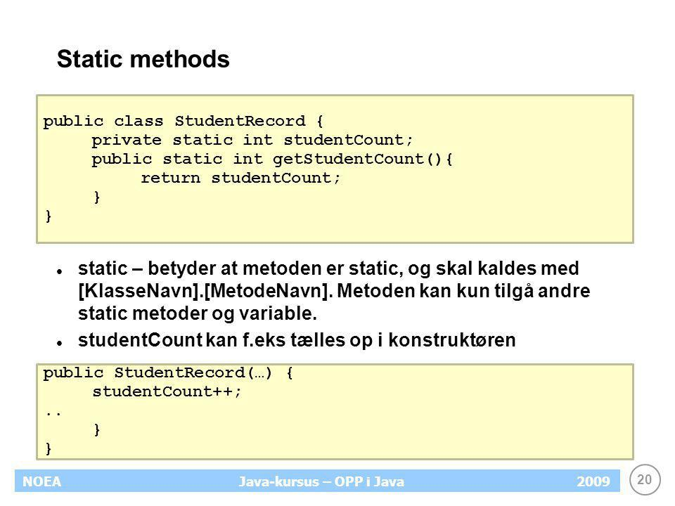 Static methods public class StudentRecord { private static int studentCount; public static int getStudentCount(){