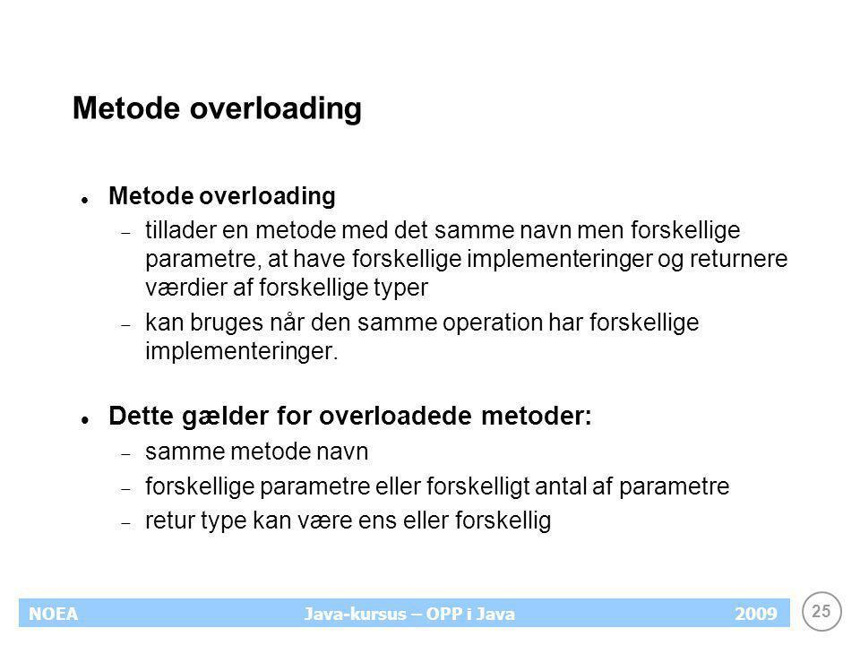 Metode overloading Dette gælder for overloadede metoder: