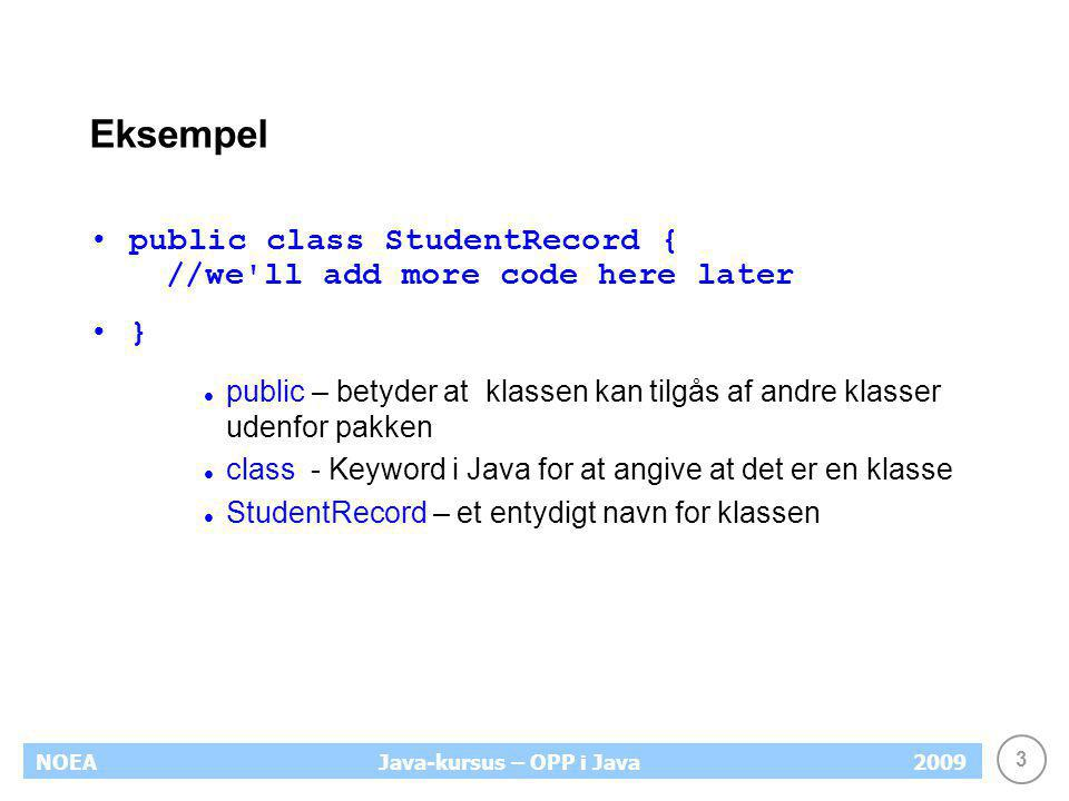 Eksempel public class StudentRecord { //we ll add more code here later