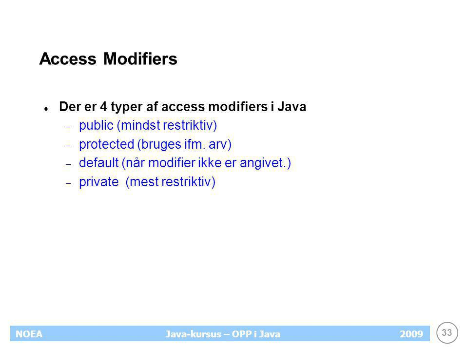 Access Modifiers Der er 4 typer af access modifiers i Java