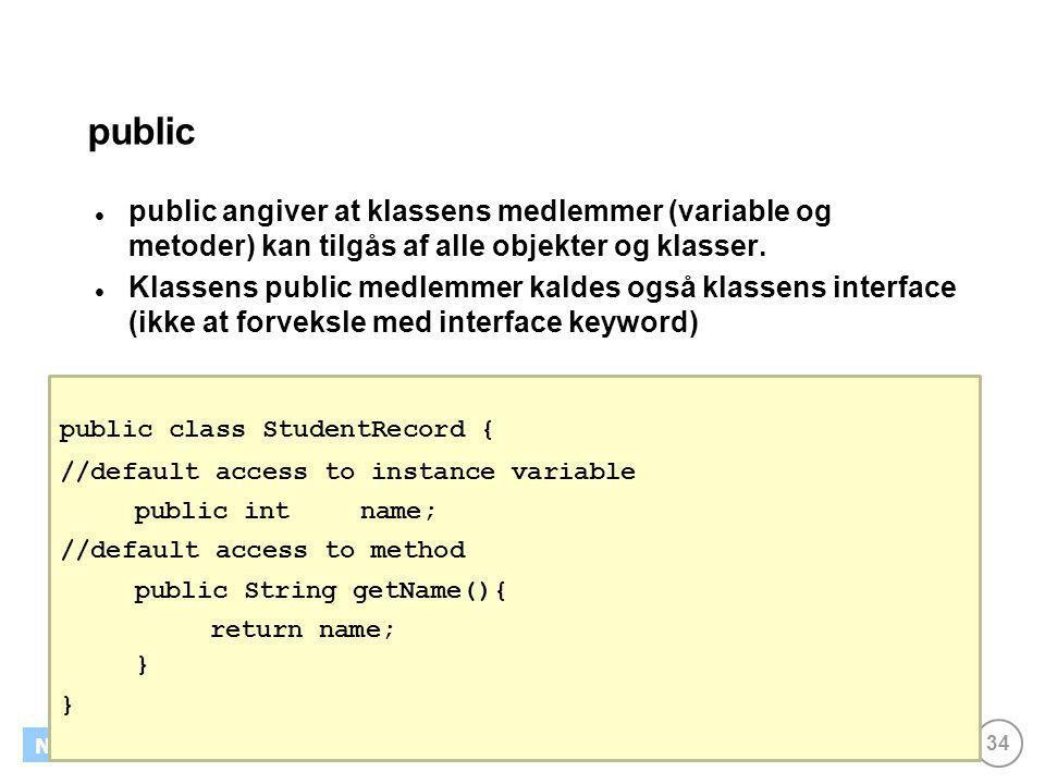public public angiver at klassens medlemmer (variable og metoder) kan tilgås af alle objekter og klasser.