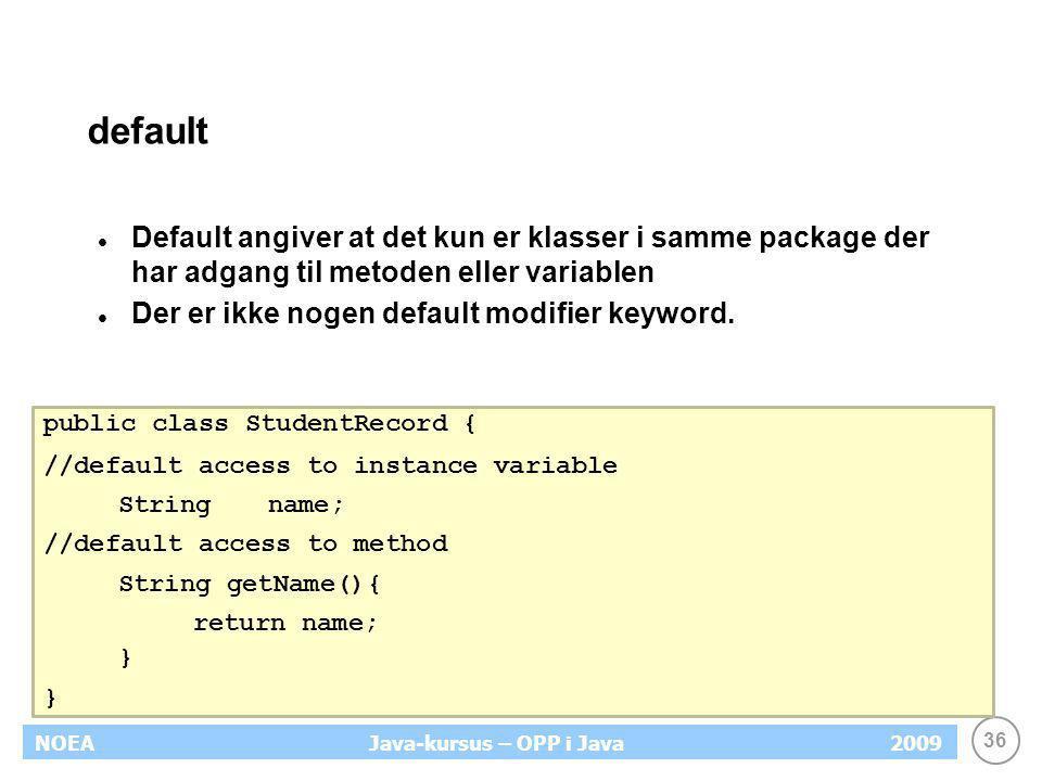 default Default angiver at det kun er klasser i samme package der har adgang til metoden eller variablen.