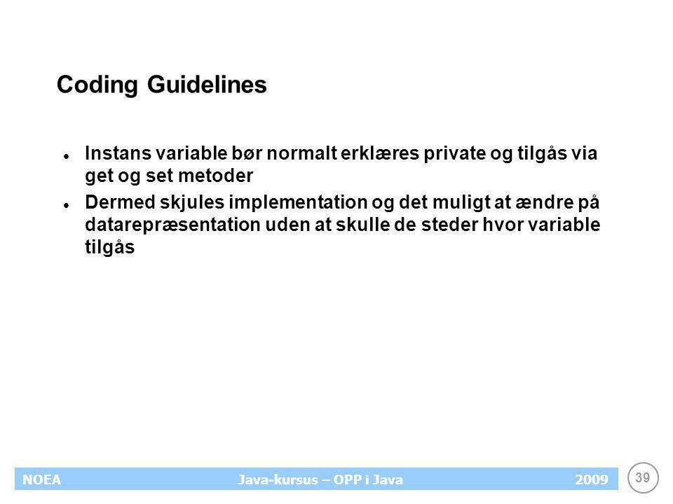 Coding Guidelines Instans variable bør normalt erklæres private og tilgås via get og set metoder.