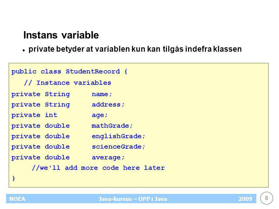 Instans variable private betyder at variablen kun kan tilgås indefra klassen. public class StudentRecord {