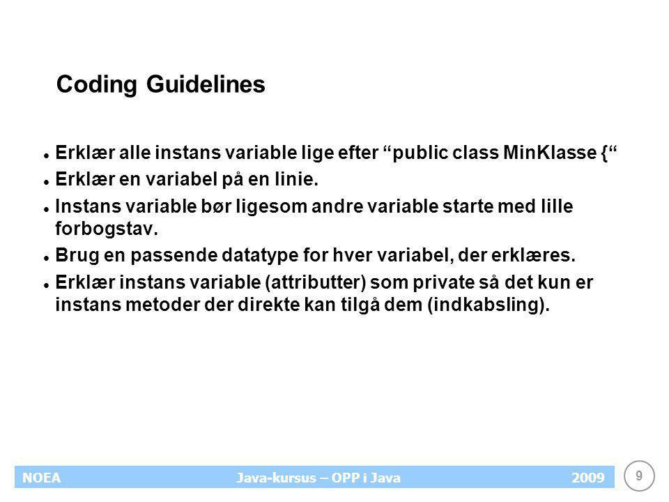 Coding Guidelines Erklær alle instans variable lige efter public class MinKlasse { Erklær en variabel på en linie.