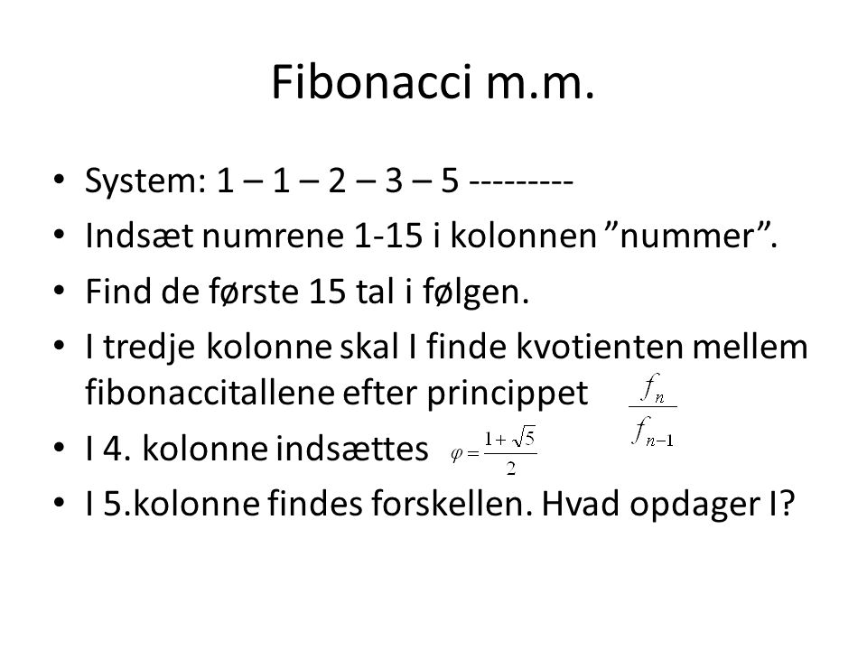 Fibonacci m.m. System: 1 – 1 – 2 – 3 – 5 ---------