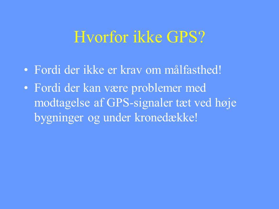Hvorfor ikke GPS Fordi der ikke er krav om målfasthed!