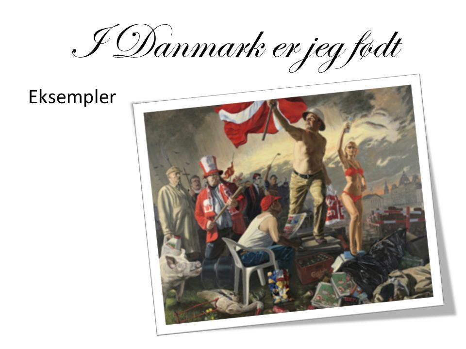 I Danmark er jeg født Eksempler