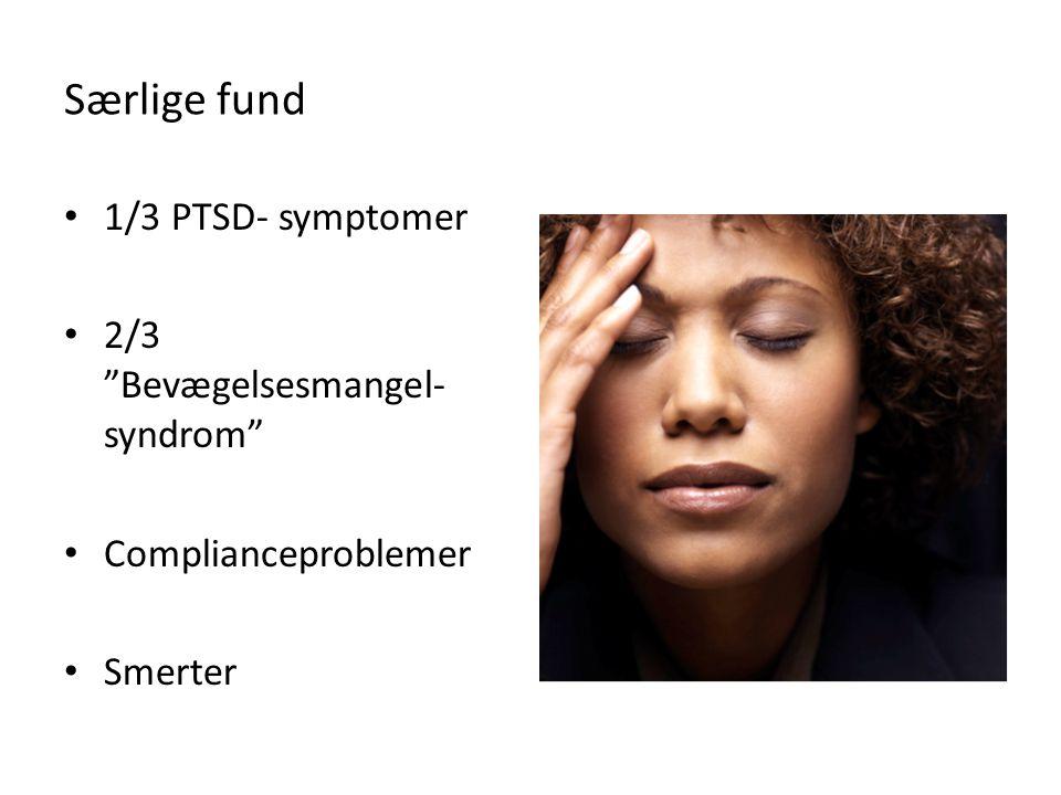 Særlige fund 1/3 PTSD- symptomer 2/3 Bevægelsesmangel-syndrom