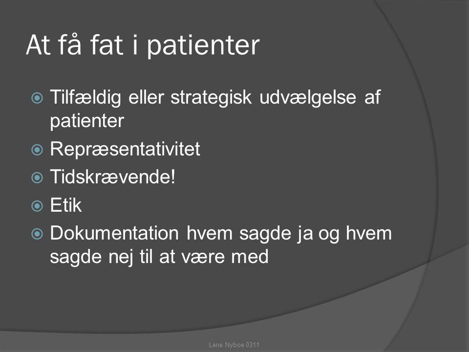 At få fat i patienter Tilfældig eller strategisk udvælgelse af patienter. Repræsentativitet. Tidskrævende!