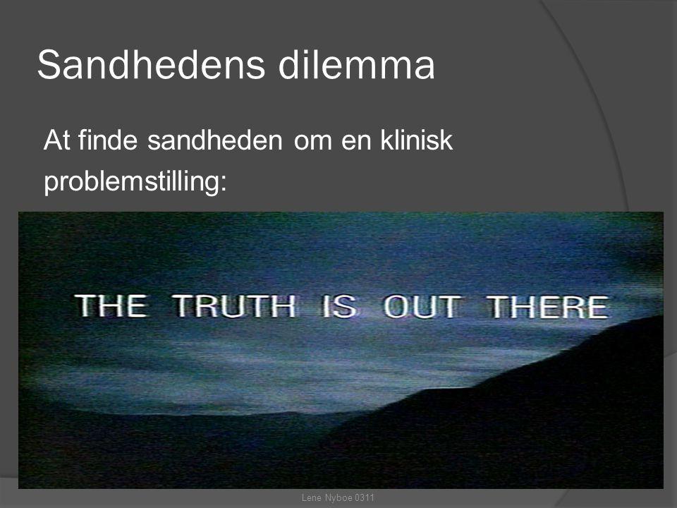 Sandhedens dilemma At finde sandheden om en klinisk problemstilling: