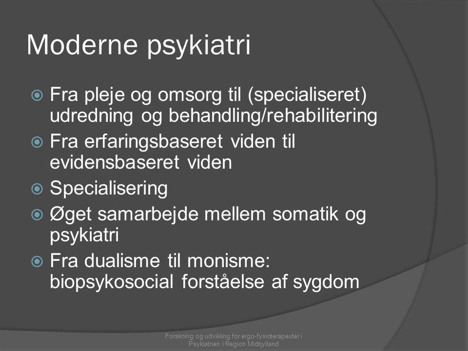 Moderne psykiatri Fra pleje og omsorg til (specialiseret) udredning og behandling/rehabilitering.